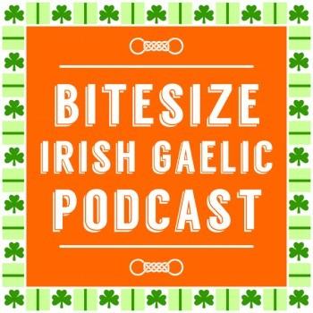 Bitesize Irish Gaelic Podcast